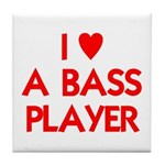 I LOVE A BASS PLAYER Tile Coaster