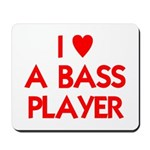 I LOVE A BASS PLAYER Mousepad