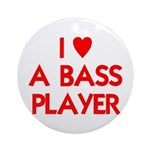 I LOVE A BASS PLAYER Ornament (Round)