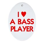 I LOVE A BASS PLAYER Ornament (Oval)