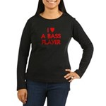 I LOVE A BASS PLAYER Women's Long Sleeve Dark T-Sh