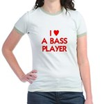 I LOVE A BASS PLAYER Jr. Ringer T-Shirt