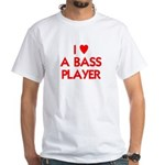I LOVE A BASS PLAYER White T-Shirt