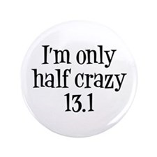 "I'm Only Half Crazy 13.1 3.5"" Button"