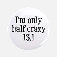 "I'm Only Half Crazy 13.1 3.5"" Button"