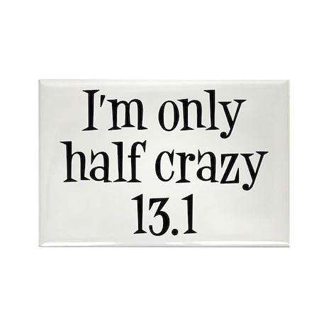 I'm Only Half Crazy 13.1 Rectangle Magnet