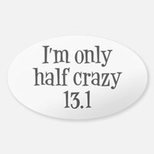 I'm Only Half Crazy 13.1 Sticker (Oval)