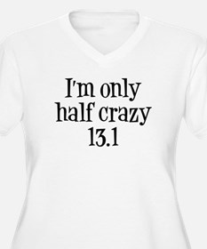 I'm Only Half Crazy 13.1 T-Shirt