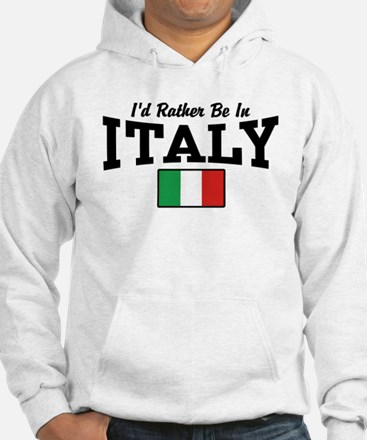 I'd Rather Be In Italy Hoodie