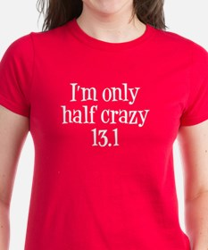 I'm Only Half Crazy 13.1 whit Tee