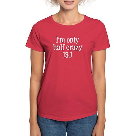 I'm Only Half Crazy 13.1 whit Women's Dark T-Shirt