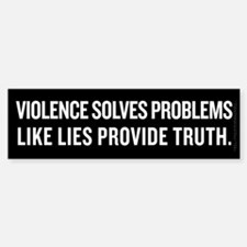 Violence and Lies Bumper Bumper Sticker