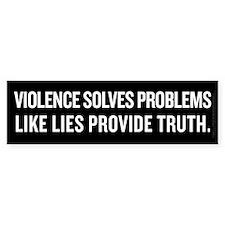 Violence and Lies Bumper Sticker