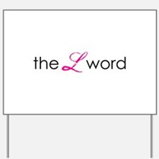the L word Yard Sign