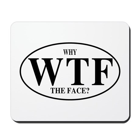 WTF Why The Face? Mousepad
