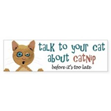 Talk to Your Cat About Catnip Bumper Bumper Sticker