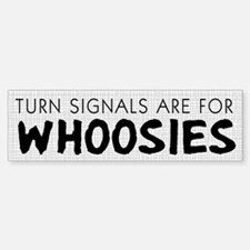 Turn Signals are for Whoosies Bumper Bumper Bumper Sticker