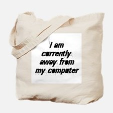 I am currently away from my c Tote Bag