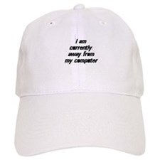 I am currently away from my c Baseball Cap