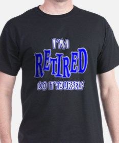 I'M RETIRED, Do It Yourself T-Shirt