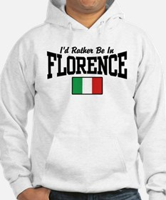 I'd Rather Be In Florence Hoodie