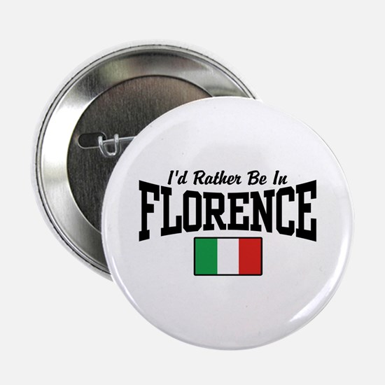 "I'd Rather Be In Florence 2.25"" Button"