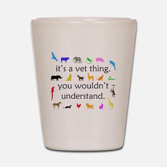 It's A Vet Thing Shot Glass