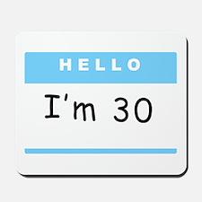 I'm 30 - Mousepad