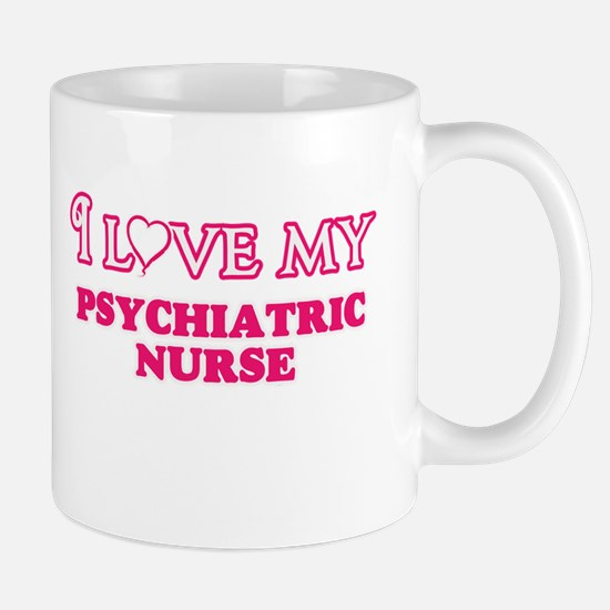 I love my Psychiatric Nurse Mugs