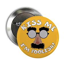 "Kiss Me, I'm Foolish! 2.25"" Button"