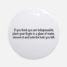 If you think you are indispen Ornament (Round)