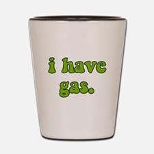 I Have Gas. Shot Glass