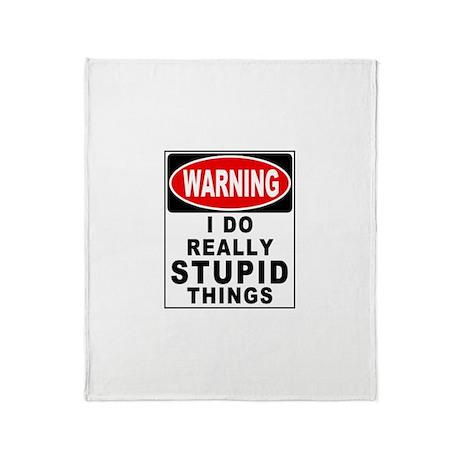 Stupid Things Throw Blanket