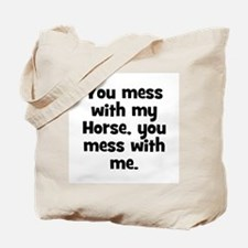 You mess with my Horse, you m Tote Bag