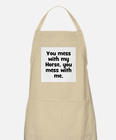 You mess with my Horse, you m BBQ Apron