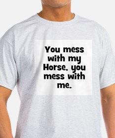 You mess with my Horse, you m Ash Grey T-Shirt
