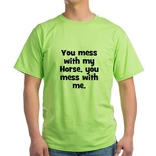 You mess with my Horse, you m T-Shirt