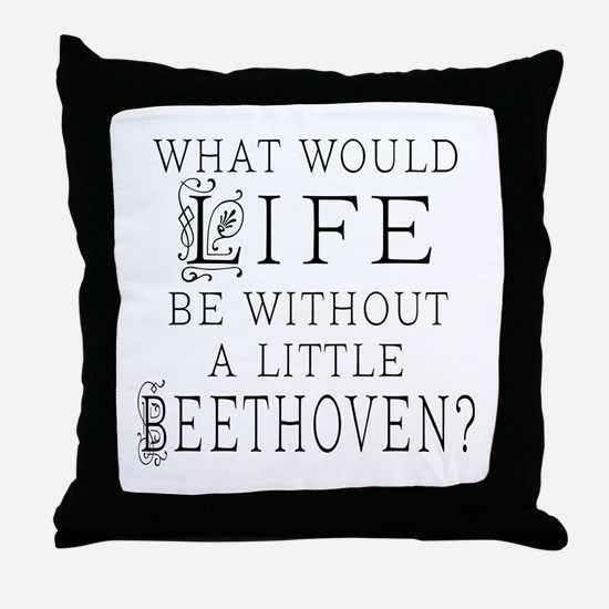 Life Without Beethoven Throw Pillow