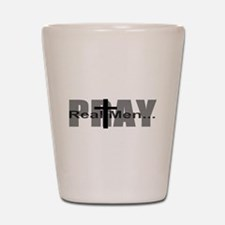 Real Men Pray Shot Glass