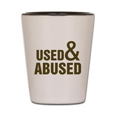 Used and Abused Shot Glass
