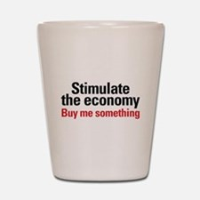 Stimulate The Economy Shot Glass