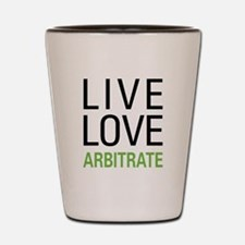 Live Love Arbitrate Shot Glass