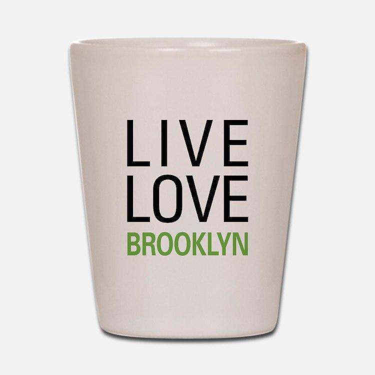 Live Love Brooklyn Shot Glass