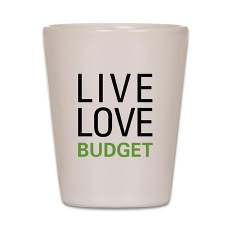 Live Love Budget Shot Glass
