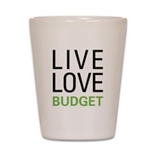 Live Love Budget Shot Glass