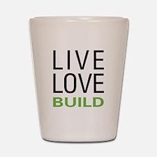 Live Love Build Shot Glass