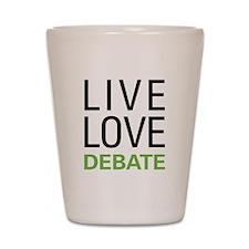 Live Love Debate Shot Glass