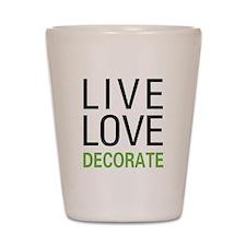 Live Love Decorate Shot Glass