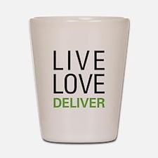 Live Love Deliver Shot Glass