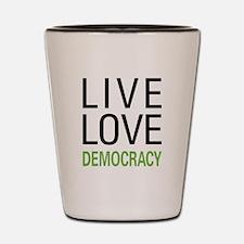 Live Love Democracy Shot Glass